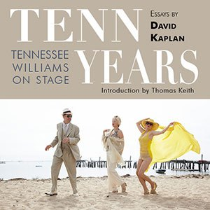 The Essays In This Volume Were All Written By David Kaplan Conjunction With Provincetown Tennessee Williams Theater Festival Of Which He Is